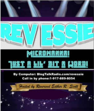 https://www.blogtalkradio.com/revessie/2019/05/02/micromanna-with-rev-essie-521